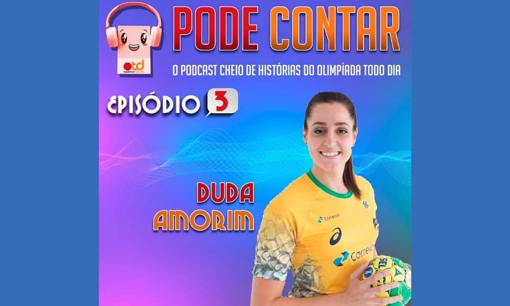 Ouça o terceiro episódio do Pode Contar, podcast do Olimpíada Todo Dia, com a participação de Duda Amorim, atleta do handebol (Arte/Olimpíada Todo Dia)