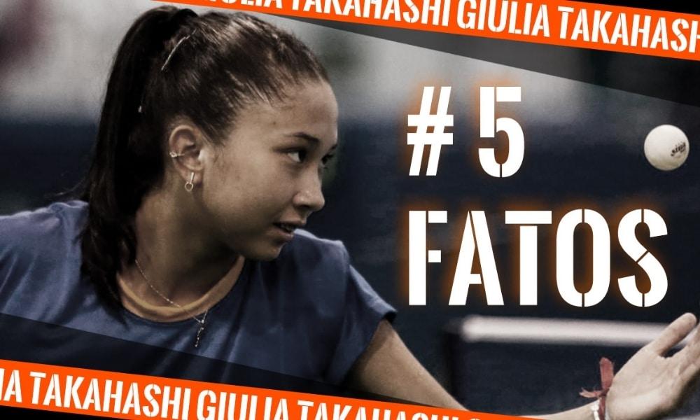 Giulia Takahashi - 5 fatos, tênis de mesa, curiosidades